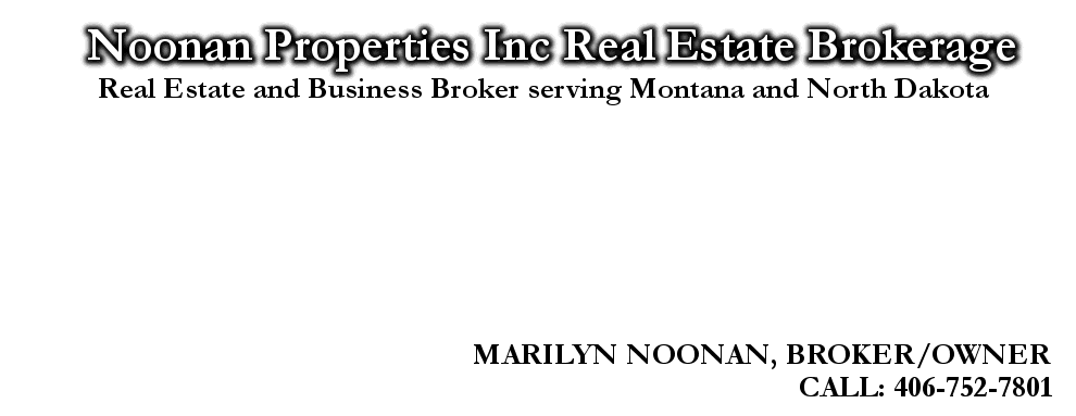 Noonan Properties Inc Real Estate Brokerage, MARILYN NOONAN, BROKER/OWNER, CALL: 406-752-7801, Real Estate and Business Broker serving Montana and North Dakota